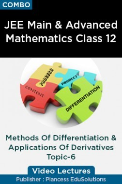 JEE Main & Advanced Mathematics Class 12 - Methods Of Differentiation And Applications Of Derivatives Topic-6 Video Lectures By Plancess EduSolutions