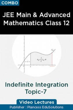 JEE Main & Advanced Mathematics Class 12 - Indefinite Integration Topic-7 Video Lectures By Plancess EduSolutions