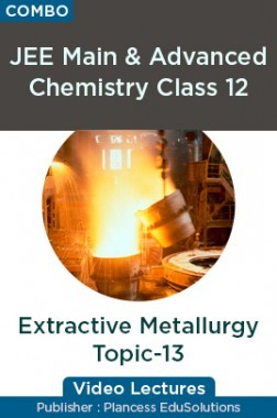 JEE Main & Advanced Chemistry Class 12 - Extractive Metallurgy Topic-13 Video Lectures By Plancess EduSolutions