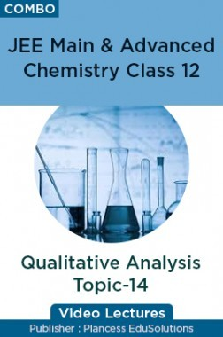 JEE Main & Advanced Chemistry Class 12 - Qualitative Analysis Topic-14 Video Lectures By Plancess EduSolutions