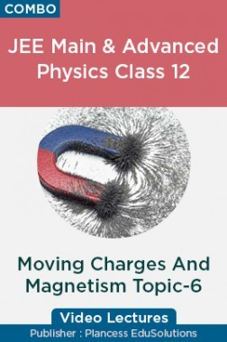 JEE & NEET Physics Class 12 - Moving Charges And Magnetism Topic-6 Video Lectures By Plancess EduSolutions