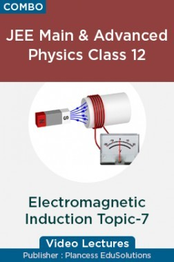 JEE & NEET Physics Class 12 - Electromagnetic Induction Topic-7 Video Lectures By Plancess EduSolutions