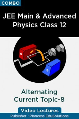 JEE & NEET Physics Class 12 - Alternating Current Topic-8 Video Lectures By Plancess EduSolutions