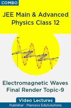 JEE & NEET Physics Class 12 - Electromagnetic Waves Final Render Topic-9 Video Lectures By Plancess EduSolutions