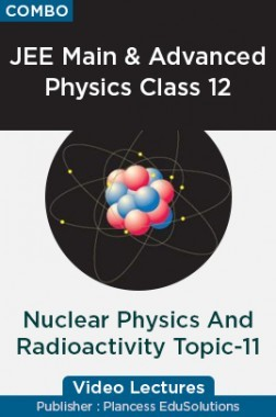 JEE & NEET Physics Class 12 - Nuclear Physics And Radioactivity Topic-11 Video Lectures By Plancess EduSolutions