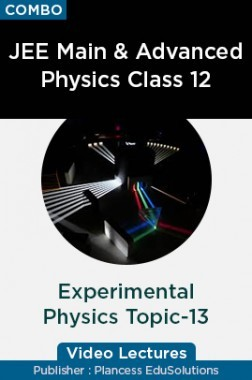 JEE & NEET Physics Class 12 - Experimental Physics Topic-13 Video Lectures By Plancess EduSolutions