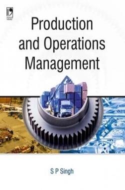 PRODUCTION AND OPERATIONS MANAGEMENT By S P SINGH