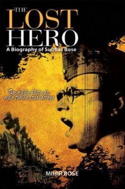 The Lost Hero A Biography Of Subhas Bose