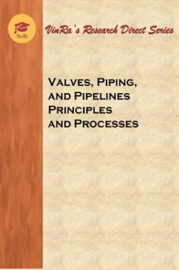 Valves, Piping, and Pipelines Principles and Processes